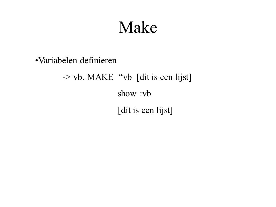 Make Variabelen definieren -> vb. MAKE vb [dit is een lijst]